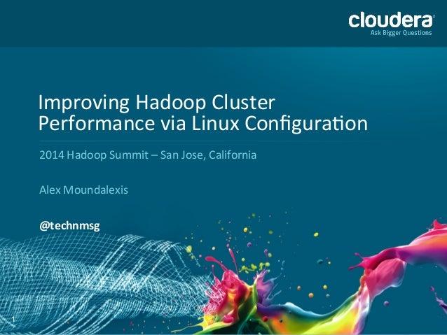 1 Improving  Hadoop  Cluster   Performance  via  Linux  Configura:on   2014  Hadoop  Summit  –  San ...