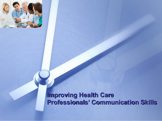 improving communication skills in healthcare settings Quite simply, the demands of their work and the lack of effective skills to address them strain physicians' ability to consistently deliver care in an efficient, caring, high-quality fashion  information gathering and agenda setting recognizing and responding to emotion  he also serves as faculty for the communication in health care.