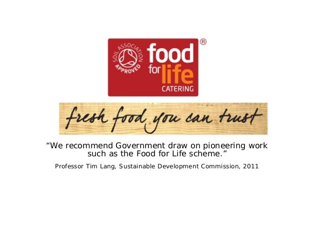 """Food for Life Catering Mark Good food you can trust """"We recommend Government draw on pioneering work such as the Food for ..."""