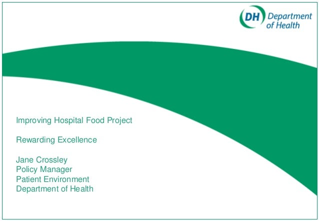 Improving Hospital Food Project Rewarding Excellence Jane Crossley Policy Manager Patient Environment Department of Health
