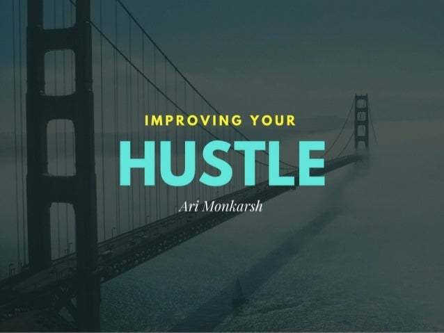 Ari Monkarsh: Improving Your Hustle