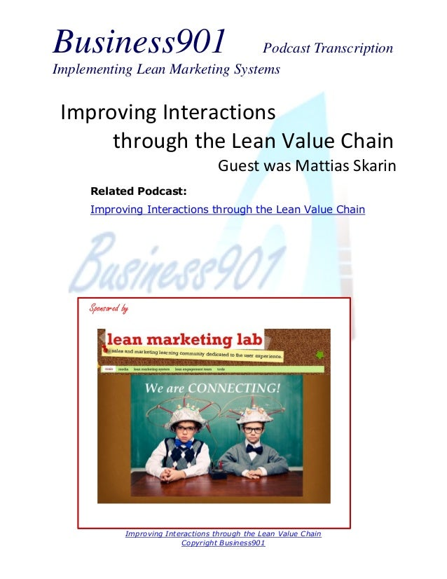 Business901  Podcast Transcription Implementing Lean Marketing Systems  Improving Interactions through the Lean Value Chai...