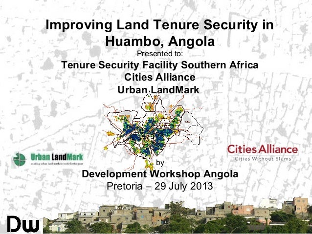Improving Land Tenure Security in Huambo, Angola Presented to: Tenure Security Facility Southern Africa Cities Alliance Ur...