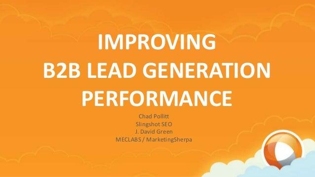 IMPROVINGB2B LEAD GENERATION   PERFORMANCE             Chad Pollitt           Slingshot SEO           J. David Green      ...