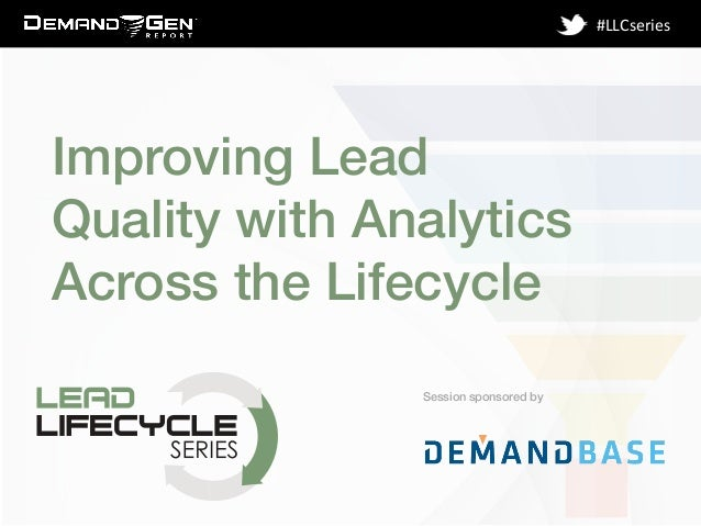 Session sponsored by! #LLCseries   Improving Lead Quality with Analytics Across the Lifecycle!