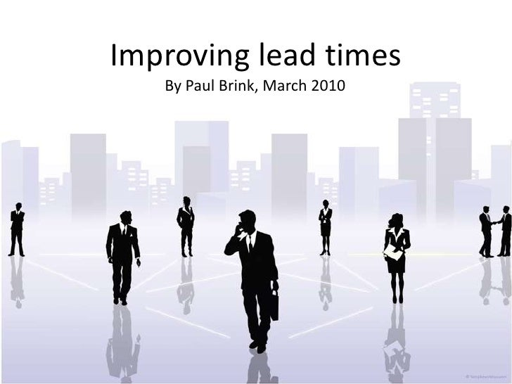 Improving lead times<br />By Paul Brink, March 2010<br />