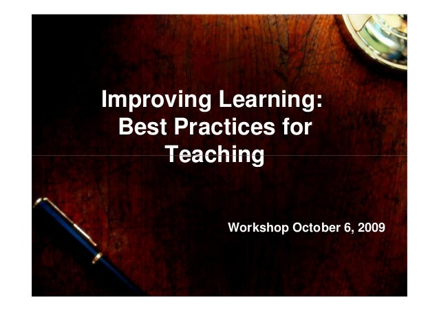 Improving Learning: Best Practices for TeachingTeaching Workshop October 6, 2009