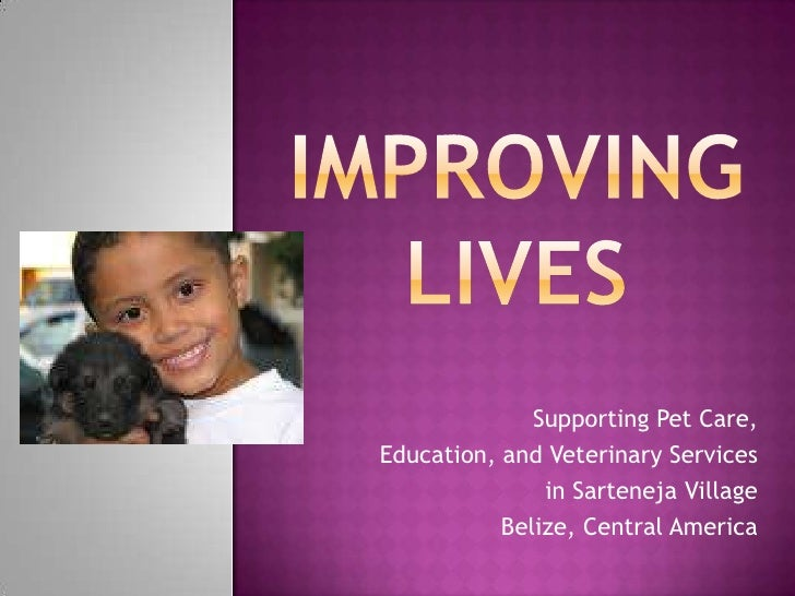 Improving Lives<br />Supporting Pet Care, <br />Education, and Veterinary Services <br />in Sarteneja Village<br />Belize,...