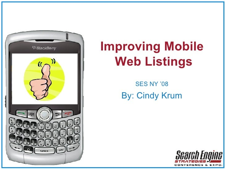 Improving Mobile  Web Listings SES NY '08 By: Cindy Krum