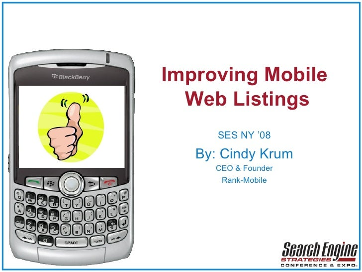 Improving Mobile  Web Listings SES NY '08 By: Cindy Krum CEO & Founder Rank-Mobile