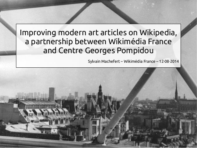 Improving modern art articles on Wikipedia,  a partnership between Wikimédia France  and Centre Georges Pompidou  Sylvain ...
