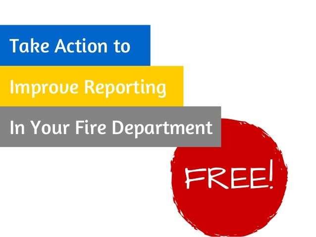 Take Action to Improve Reporting In Your Fire Department FREE!