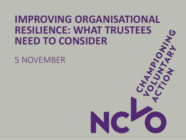 IMPROVING ORGANISATIONAL RESILIENCE: WHAT TRUSTEES NEED TO CONSIDER 5 NOVEMBER