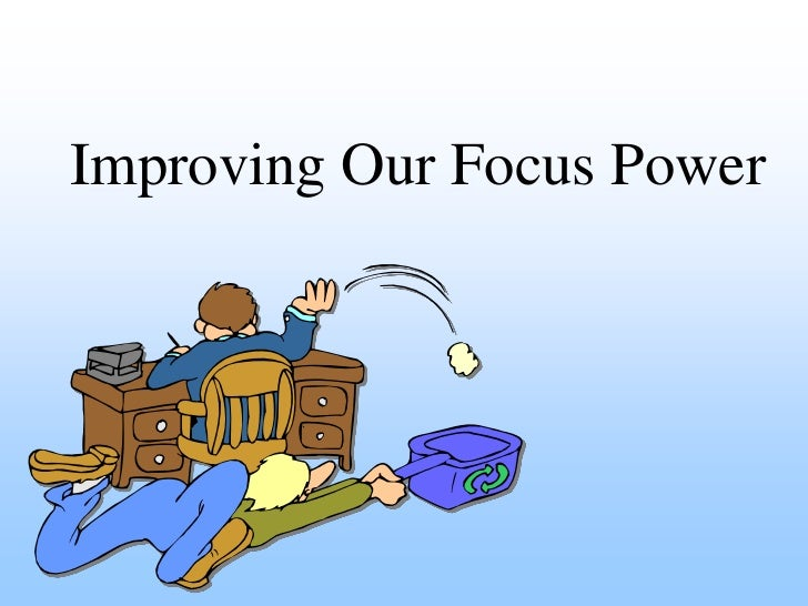 Improving Our Focus Power