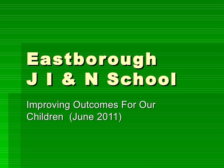 Eastborough  J I & N School Improving Outcomes For Our Children  (June 2011)