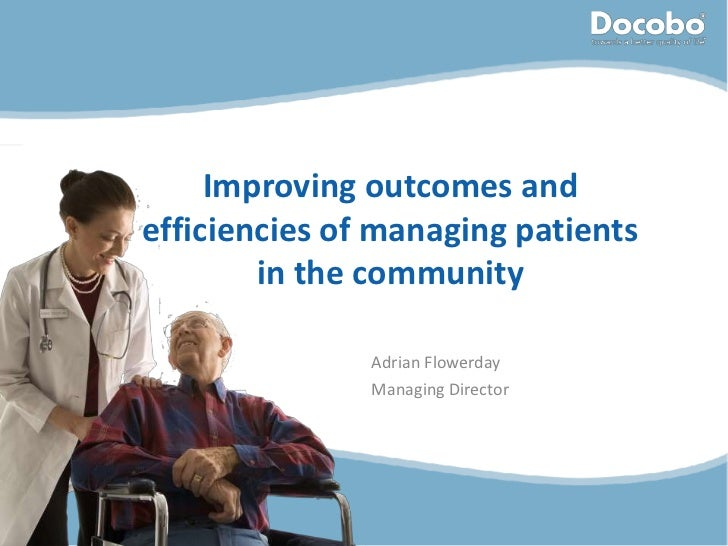 Improving outcomes andefficiencies of managing patients        in the community               Adrian Flowerday            ...