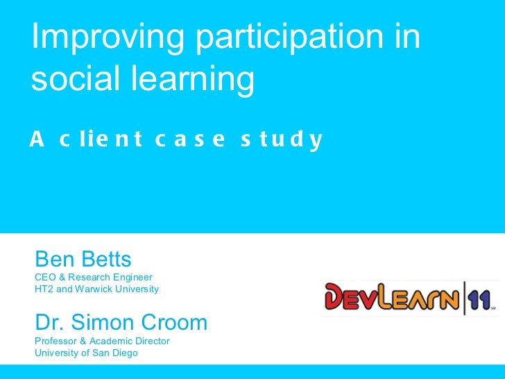 Improving participation in social learning A client case study Ben Betts CEO & Research Engineer HT2 and Warwick Universit...