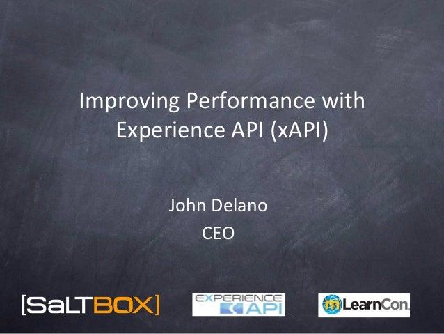 Improving Performance with Experience API (xAPI)  John Delano CEO