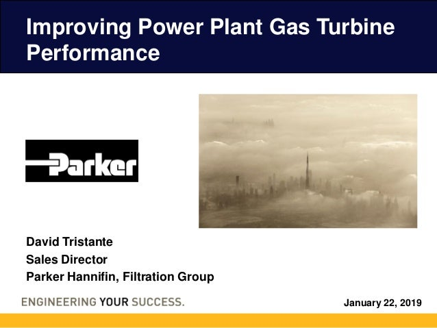 January 22, 2019 Improving Power Plant Gas Turbine Performance David Tristante Sales Director Parker Hannifin, Filtration ...
