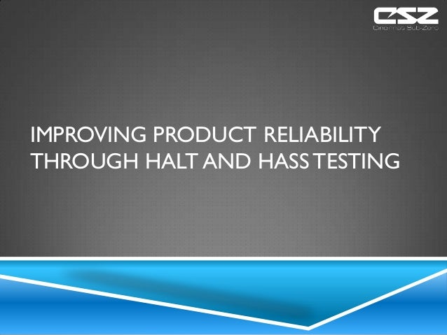 IMPROVING PRODUCT RELIABILITY THROUGH HALT AND HASS TESTING