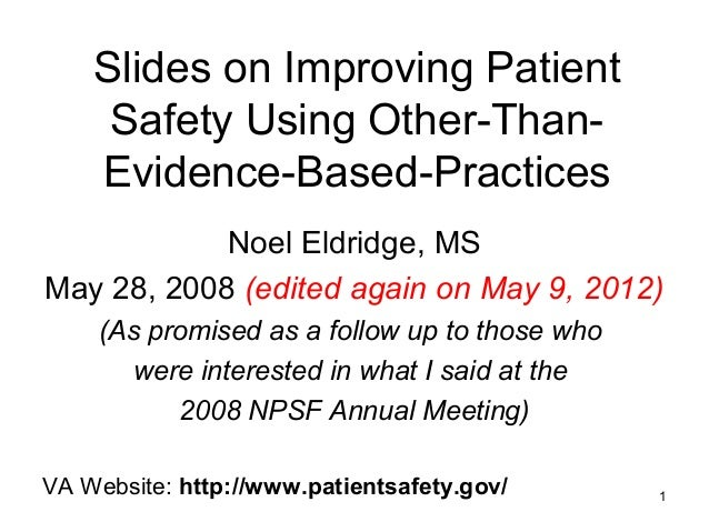 1 Slides on Improving Patient Safety Using Other-Than- Evidence-Based-Practices Noel Eldridge, MS May 28, 2008 (edited aga...