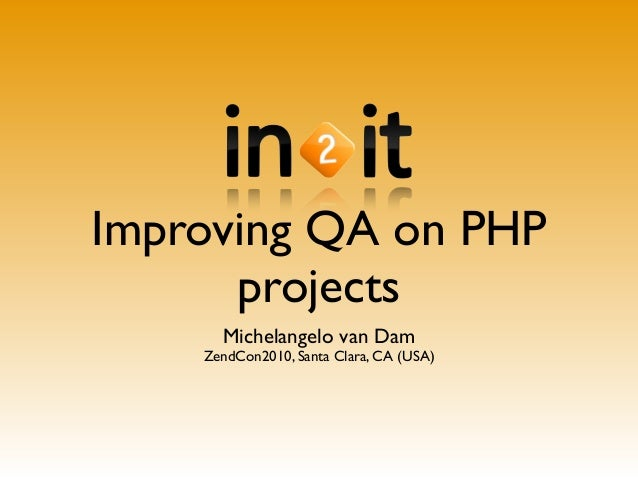 Improving QA on PHP projects Michelangelo van Dam ZendCon2010, Santa Clara, CA (USA)