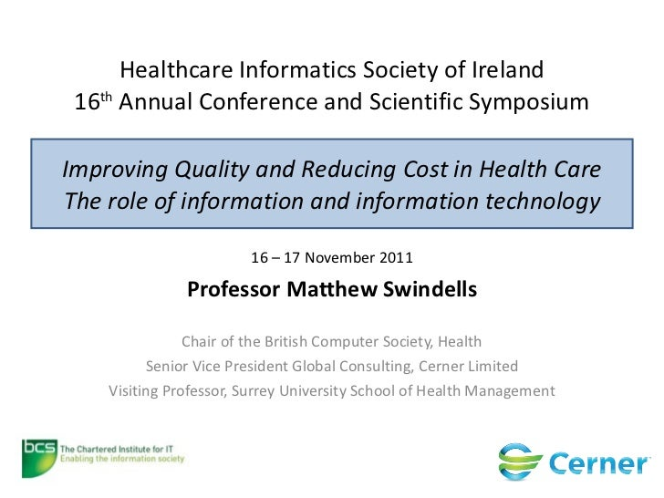 Healthcare Informatics Society of Ireland 16 th  Annual Conference and Scientific Symposium Improving Quality and Reducing...