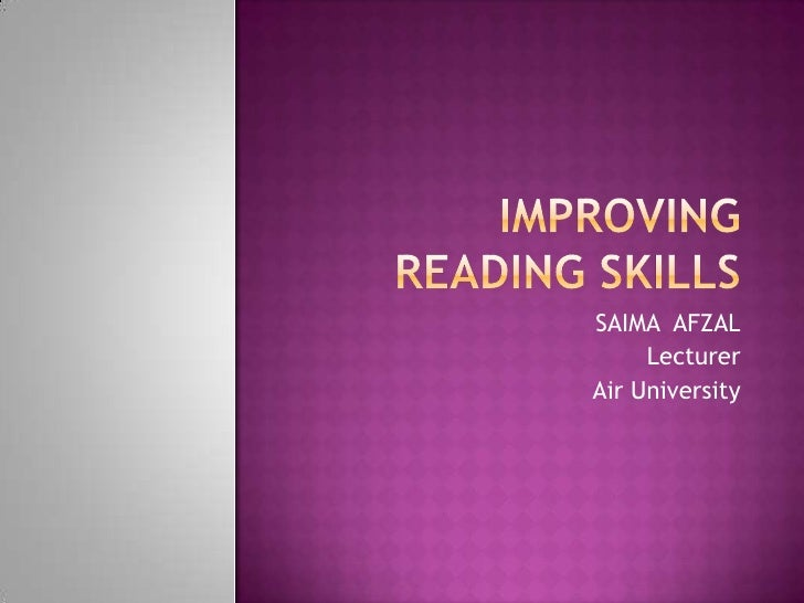 Improving reading skills<br />SAIMA  AFZAL<br />Lecturer <br />Air University<br />