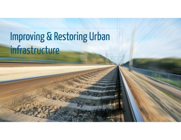 Improving & restoring urban infrastructure