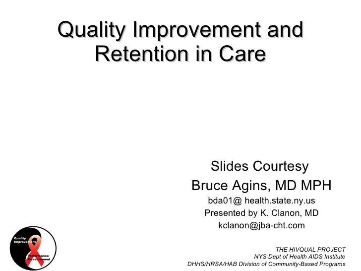 Quality Improvement and Retention in Care <ul><li>Slides Courtesy  </li></ul><ul><li>Bruce Agins, MD MPH </li></ul><ul><li...