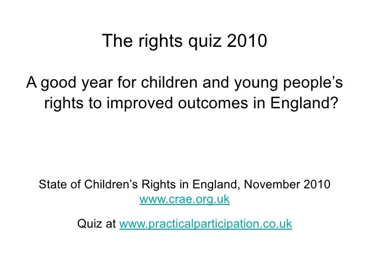 The rights quiz 2010A good year for children and young people's  rights to improved outcomes in England? State of Children...