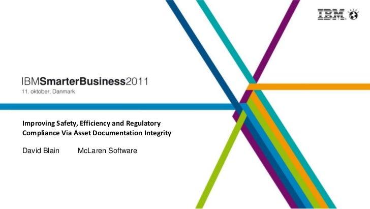 Improving Safety, Efficiency and RegulatoryCompliance Via Asset Documentation IntegrityDavid Blain     McLaren Software