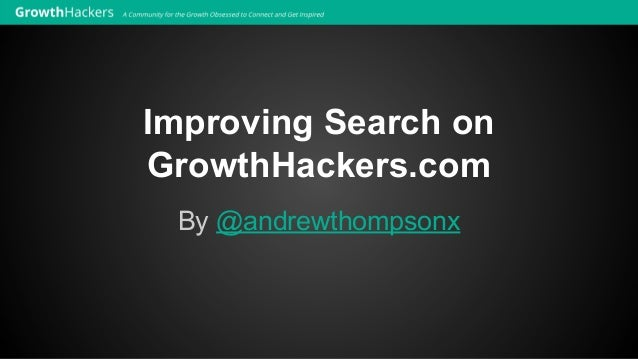 Improving Search on GrowthHackers.com By @andrewthompsonx