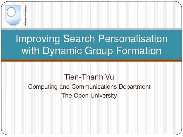 Tien-Thanh Vu Computing and Communications Department The Open University Improving Search Personalisation with Dynamic Gr...
