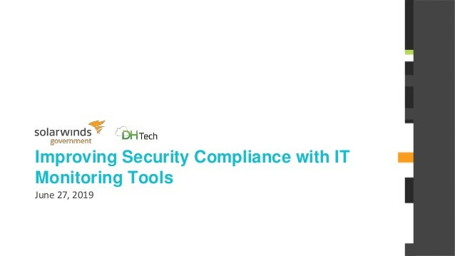 @solarwinds Improving Security Compliance with IT Monitoring Tools June 27, 2019