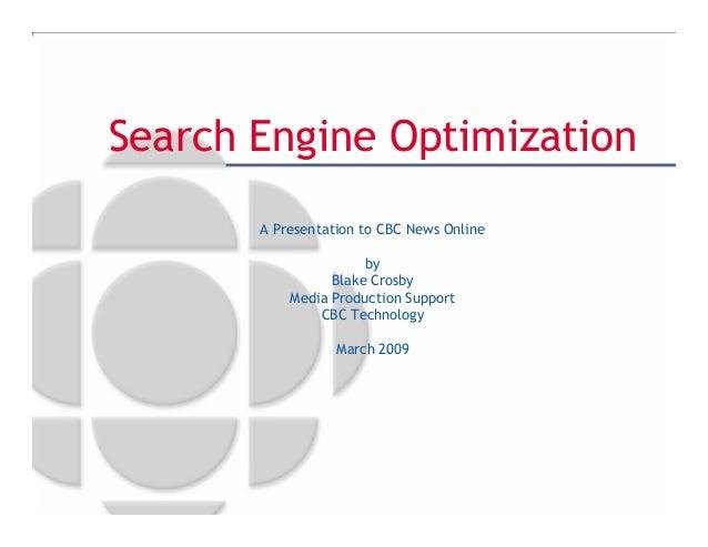Search Engine OptimizationA Presentation to CBC News OnlinebyBlake CrosbyMedia Production SupportCBC TechnologyMarch 2009