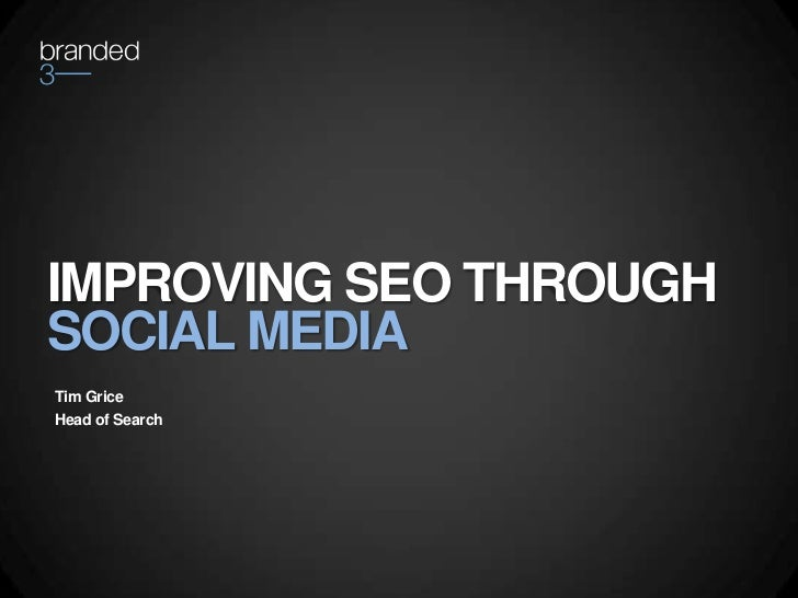 IMPROVING SEO THROUGHSOCIAL MEDIATim GriceHead of Search
