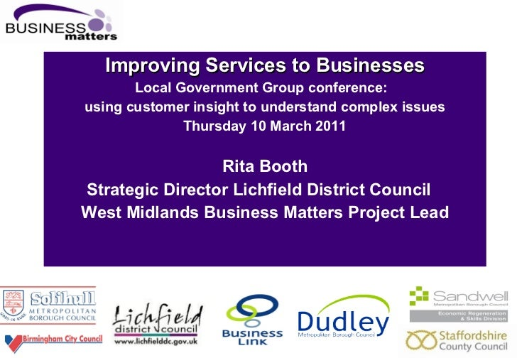 Improving Services to Businesses Local Government Group conference:  using customer insight to understand complex issues ...