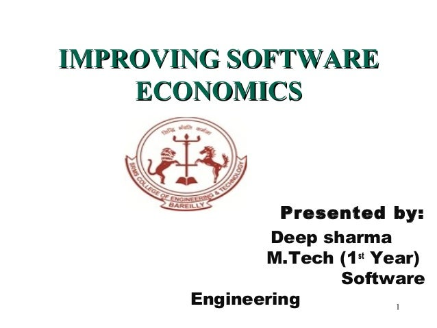 IMPROVING SOFTWAREIMPROVING SOFTWARE ECONOMICSECONOMICS Presented by: Deep sharma M.Tech (1st Year) Software Engineering 1