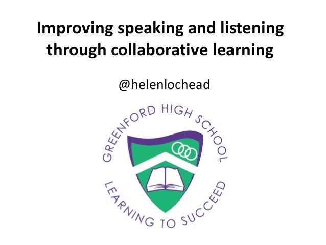Improving speaking and listening through collaborative learning @helenlochead