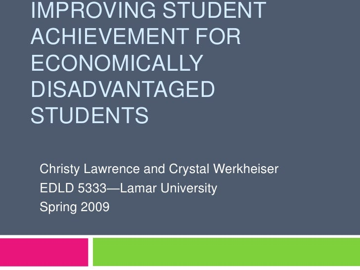 Improving Student Achievement for Economically Disadvantaged Students<br />Christy Lawrence and Crystal Werkheiser<br />ED...