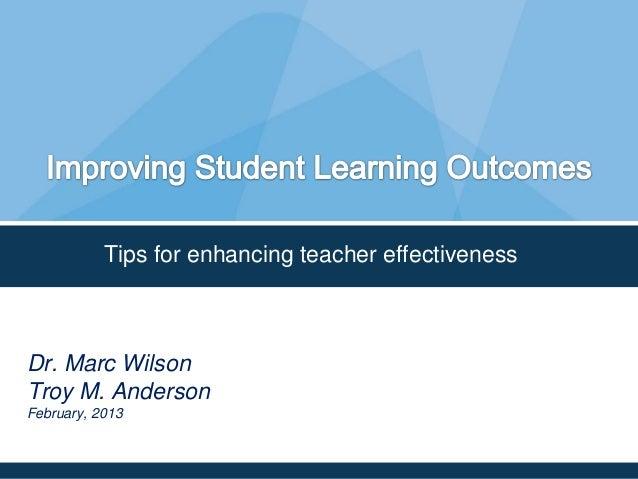 Tips for enhancing teacher effectivenessDr. Marc WilsonTroy M. AndersonFebruary, 2013