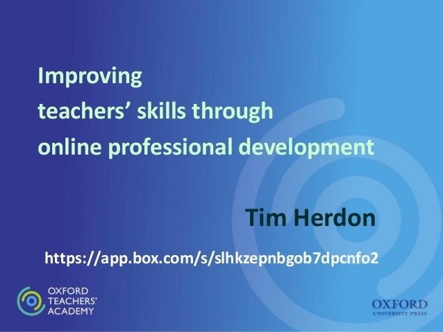 Improving teachers' skills through online professional development Tim Herdon https://app.box.com/s/slhkzepnbgob7dpcnfo2