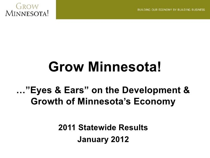 """Grow Minnesota!…""""Eyes & Ears"""" on the Development &  Growth of Minnesota's Economy        2011 Statewide Results           ..."""