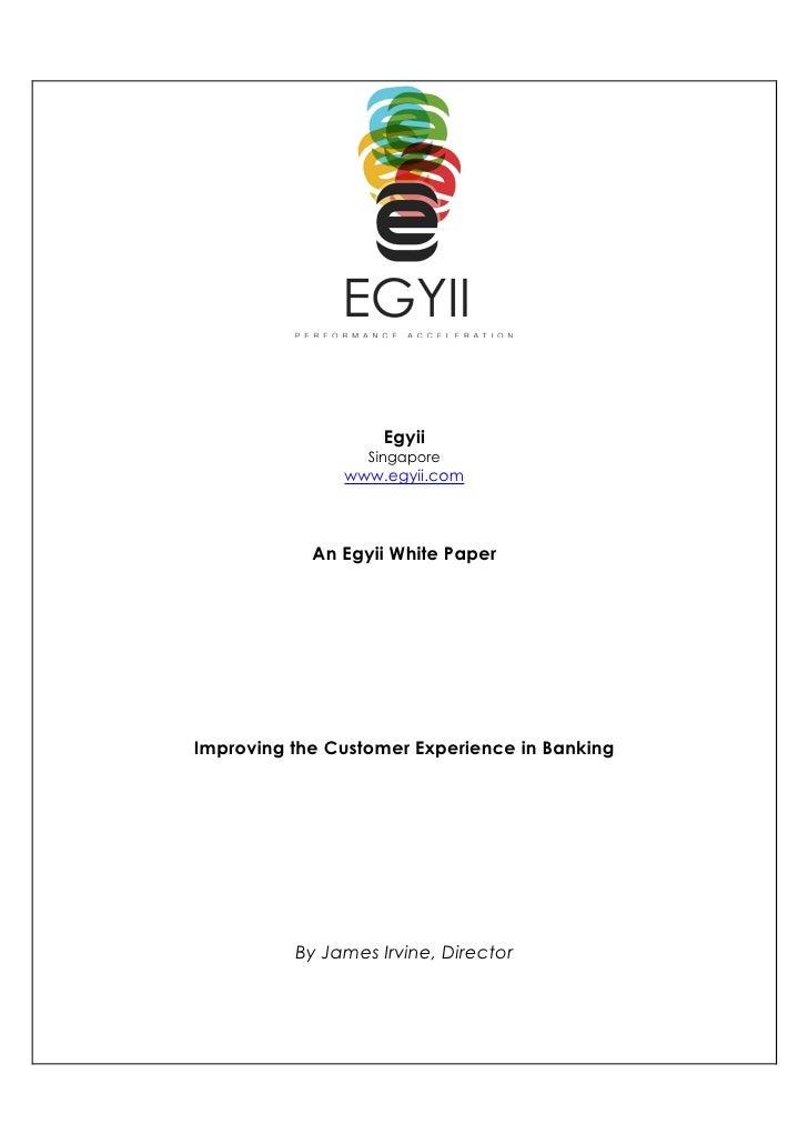 Egyii                   Singapore                www.egyii.com                An Egyii White Paper     Improving the Custo...