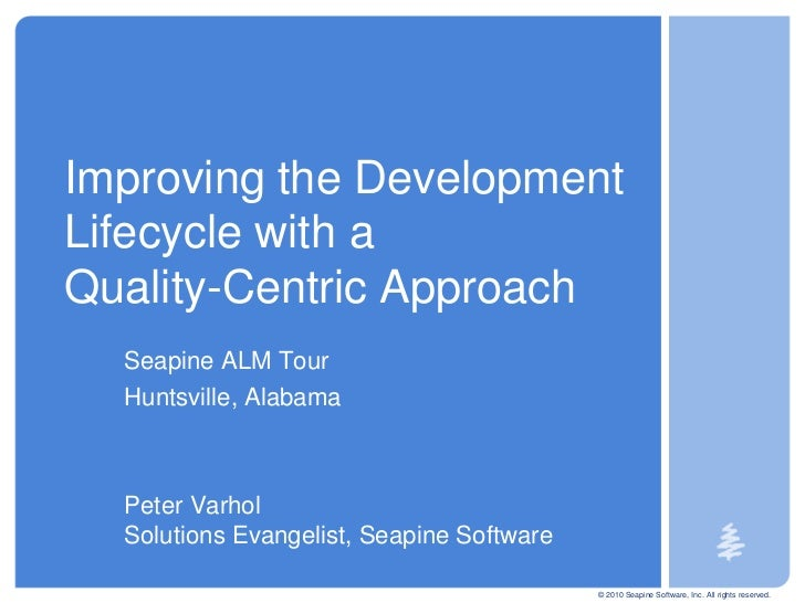 © 2010 Seapine Software, Inc. All rights reserved.<br />Improving the Development Lifecycle with a Quality-Centric Approac...