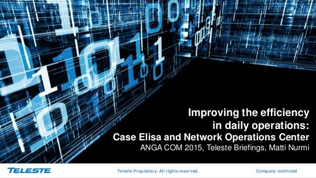 Teleste Proprietary. All rights reserved. Company restricted Improving the efficiency in daily operations: Case Elisa and ...