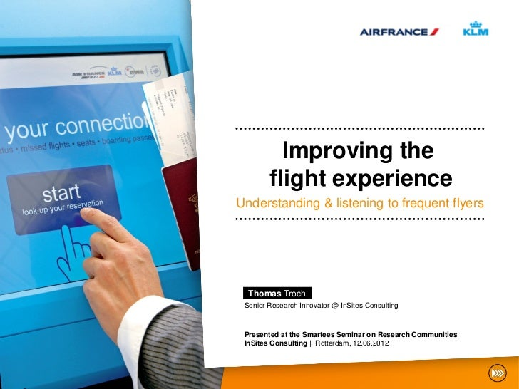 Improving the        flight experienceUnderstanding & listening to frequent flyers  Thomas Troch Senior Research Innovator...