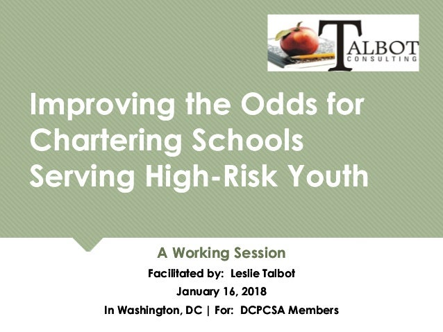 Improving the Odds for Chartering Schools Serving High-Risk Youth Improving the Odds for Chartering Schools Serving High-R...