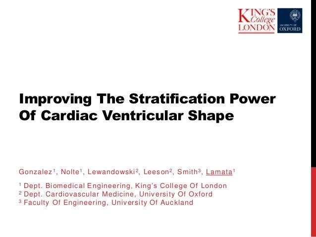 Improving The Stratification Power Of Cardiac Ventricular Shape Gonzalez1, Nolte1, Lewandowski2, Leeson2, Smith3, Lamata1 ...